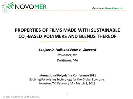 NOVOMER C ATALYZING G REEN C HEMISTRY 1 © 2010 Novomer Inc. CONFIDENTIAL PROPERTIES OF FILMS MADE WITH SUSTAINABLE CO 2 -BASED POLYMERS AND BLENDS THEREOF.
