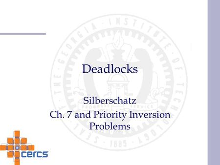 Deadlocks Silberschatz Ch. 7 and Priority Inversion Problems.