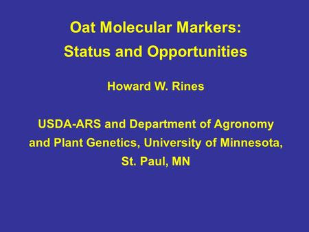 Oat Molecular Markers: Status and Opportunities Howard W. Rines USDA-ARS and Department of Agronomy and Plant Genetics, University of Minnesota, St. Paul,