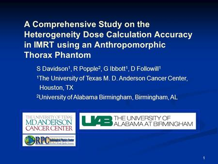 1 A Comprehensive Study on the Heterogeneity Dose Calculation Accuracy in IMRT using an Anthropomorphic Thorax Phantom S Davidson 1, R Popple 2, G Ibbott.