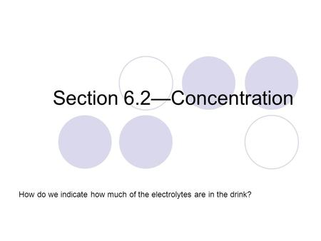 Section 6.2—Concentration How do we indicate how much of the electrolytes are in the drink?