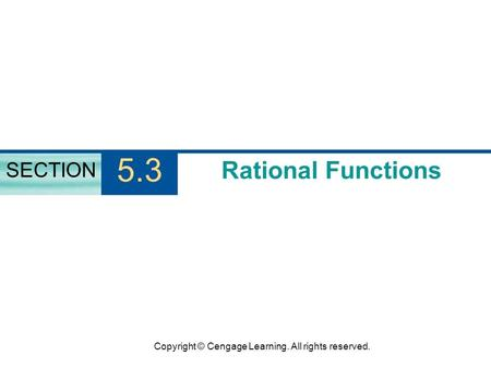 Copyright © Cengage Learning. All rights reserved. Rational Functions SECTION 5.3.