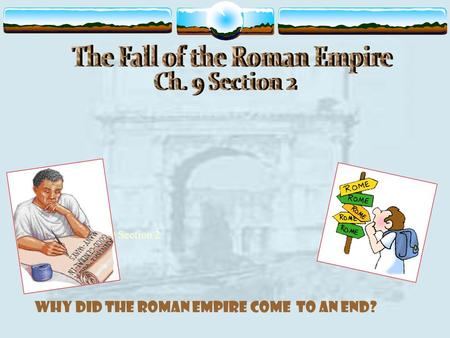Why did the Roman Empire come to an end? Ch. 9 Section 2.