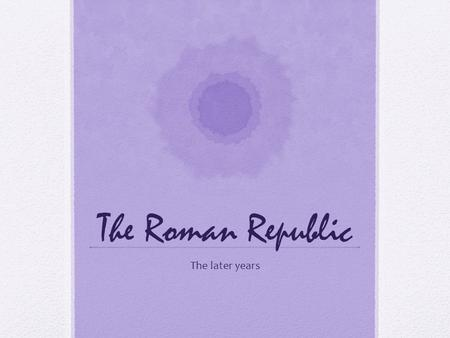 The Roman Republic The later years. Vocabulary 3 (Make sure to pay extra attention to these words while you are taking notes.) Remember Red equals write.