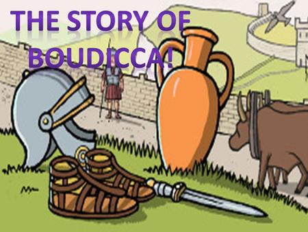 The story of Boudicca!.