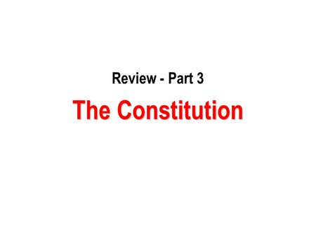Review - Part 3 The Constitution. 1) Which of the following illustrates the effects that the system of checks and balances and separation of powers has.