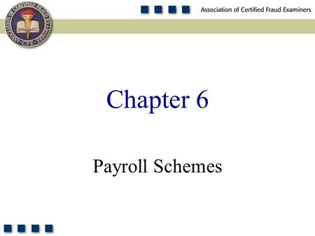 1 Payroll Schemes Chapter 6. 2 List and understand the three main categories of payroll fraud. Understand the relative cost and frequency of payroll frauds.