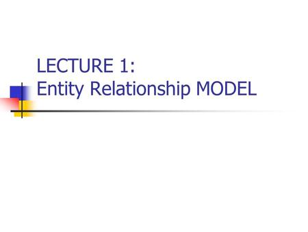LECTURE 1: Entity Relationship MODEL. Think before doing it! Like most of the software projects, you need to think before you do something. Before developing.