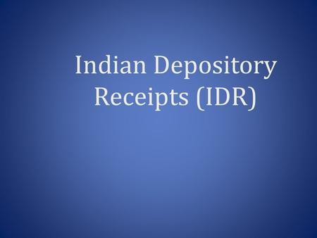 Indian Depository Receipts (IDR). What is Depository Receipts? A Depository Receipts (DR) is a type of negotiable (transferable) financial security that.