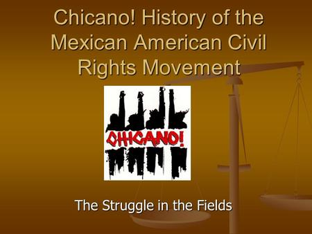 Chicano! History of the Mexican American Civil Rights Movement The Struggle in the Fields.