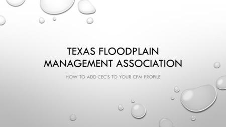 TEXAS FLOODPLAIN MANAGEMENT ASSOCIATION HOW TO ADD CEC'S TO YOUR CFM PROFILE.