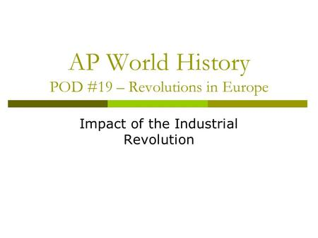 AP World History POD #19 – Revolutions in Europe Impact of the Industrial Revolution.