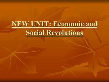 NEW UNIT: Economic and Social Revolutions UNIT OVERVIEW Starting around 1750, Europe experienced a series of major changes. They began with improvements.
