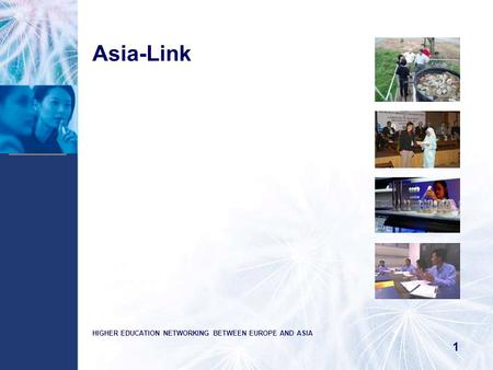 1 Asia-Link HIGHER EDUCATION NETWORKING BETWEEN EUROPE AND ASIA 1.