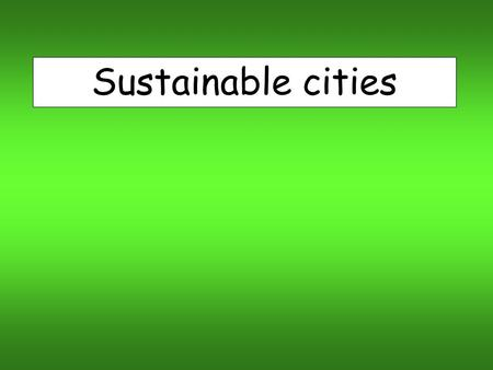 Sustainable cities. Lesson Objectives: - Identify attempts to ensure cities are sustainable - Examine the characteristics of a sustainable city.