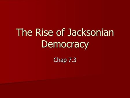 The Rise of Jacksonian Democracy Chap 7.3. Missouri Compromise Henry Clay led congress in 1820 Henry Clay led congress in 1820 Conflict over Missouri.
