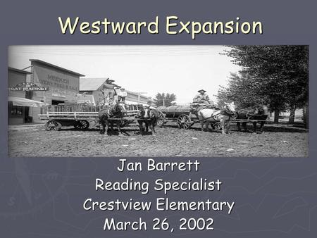 Westward Expansion Jan Barrett Reading Specialist Crestview Elementary March 26, 2002.
