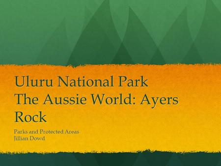 Uluru National Park The Aussie World: Ayers Rock Parks and Protected Areas Jillian Dowd.