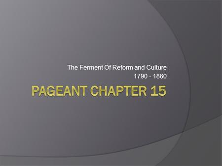The Ferment Of Reform and Culture 1790 - 1860. 1a. Religion  We spent time talking about the industrial and economic factors that changed the country.