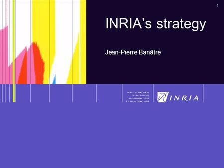 1 INRIA's strategy Jean-Pierre Banâtre. 2 Some figures. About 3,500 persons including: –1,600 employed by INRIA –staff from partner institutions –personnel.