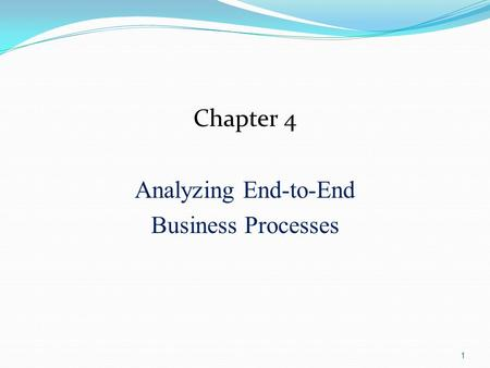 1 Chapter 4 Analyzing End-to-End Business Processes.
