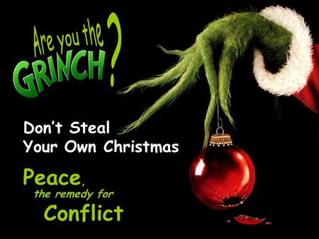 Don't Steal Your Own Christmas Peace, Conflict the remedy for.