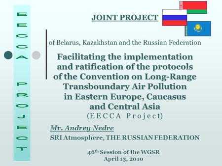 JOINT PROJECT of Belarus, Kazakhstan and the Russian Federation Facilitating the implementation and ratification of the protocols of the Convention on.