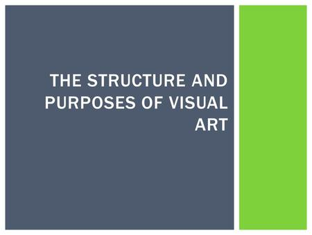 THE STRUCTURE AND PURPOSES OF VISUAL ART. Fine Arts  How the image or object looks  Aesthetics- pleasure from looking at object.  Drawing, painting,