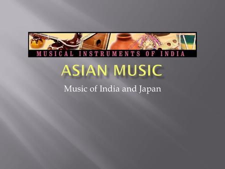 Music of India and Japan.  Based on Concepts  Ragas: Concept of melodies  Talas: Concept of rhythms.
