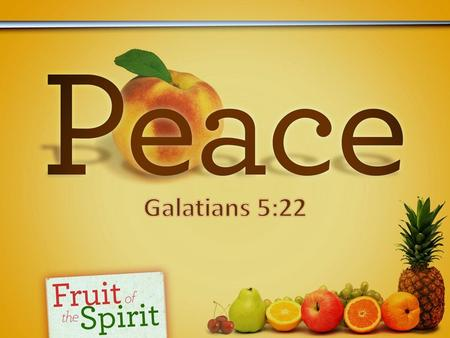 Introductory Thoughts 2 Corinthians 13:11 We've been looking at the fruit of the spirit in Galatians 5:22-23.  It is not a peace in the sense of exemption.