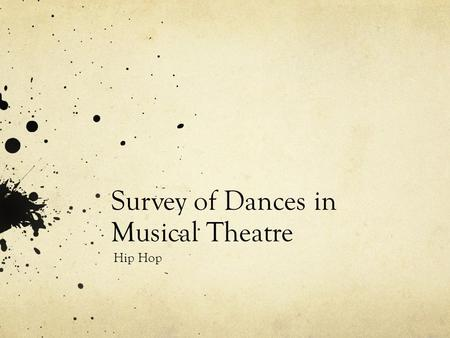 Survey of Dances in Musical Theatre Hip Hop. Origins of Hip Hop: When 1970s: Became widely known after the first professional street- based dance crews.