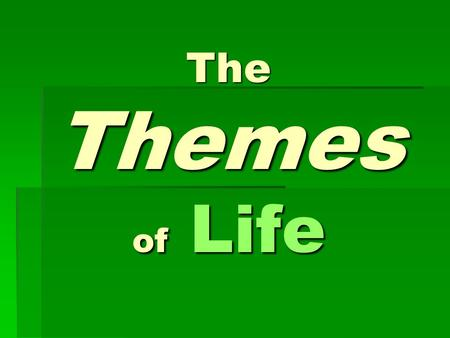 The Themes of Life. Biological Systems  Parts work together resulting in a functional system.