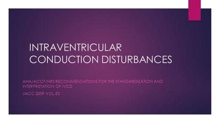 INTRAVENTRICULAR CONDUCTION DISTURBANCES AHA/ACCF/HRS RECOMMENDATIONS FOR THE STANDARDIZATION AND INTERPRETATION OF IVCD JACC 2009 VOL 53.