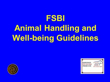 FSBI Animal Handling and Well-being Guidelines. What is animal well-being An industry issue A consumer issue A retailer issue An animal issue.