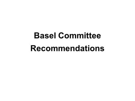 Basel Committee Recommendations. Framework Amendment to Capital Accord to incorporate market risk –1996 Application of Basel II to trading activities.