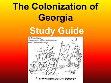 The Colonization of Georgia Study Guide. Who Was James Oglethorpe? Born in London in 1696 Member of an Influential Family Well Educated Wealthy Cared.