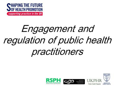 Engagement and regulation of public health practitioners.