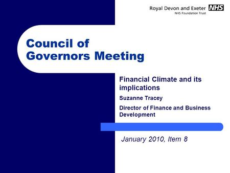 Council of Governors Meeting Financial Climate and its implications Suzanne Tracey Director of Finance and Business Development January 2010, Item 8.