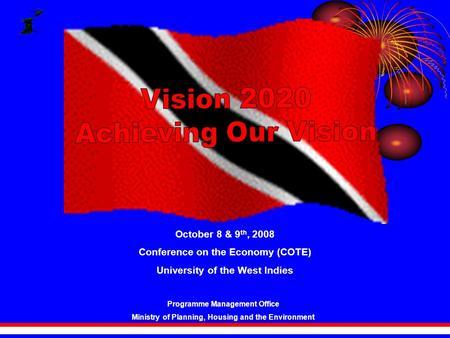 October 8 & 9 th, 2008 Conference on the Economy (COTE) University of the West Indies Programme Management Office Ministry of Planning, Housing and the.