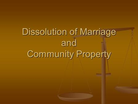 Dissolution of Marriage and Community Property. Dissolution Decree Ending the marriage Ending the marriage Addresses the following issues Addresses the.