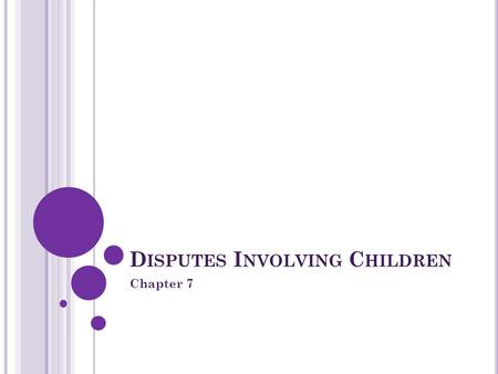 D ISPUTES I NVOLVING C HILDREN Chapter 7. D ISPUTES I NVOLVING C HILDREN Disputes concerning children are settled by the Federal Magistrates Court or.