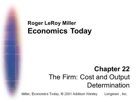 Roger LeRoy Miller Economics Today Chapter 22 The Firm: Cost and Output Determination.
