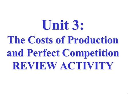 Unit 3: The Costs of Production and Perfect Competition REVIEW ACTIVITY 1.