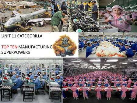 UNIT 11 CATEGORILLA TOP TEN MANUFACTURING SUPERPOWERS.