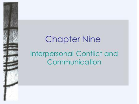 Chapter Nine Interpersonal Conflict and Communication.