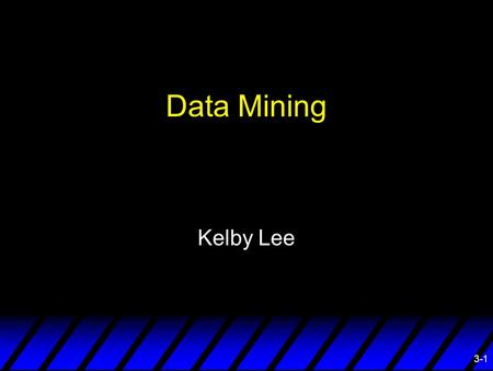 3-1 Data Mining Kelby Lee. 3-2 Overview ¨ Transaction Database ¨ What is Data Mining ¨ Data Mining Primitives ¨ Data Mining Objectives ¨ Predictive Modeling.