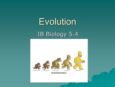 "Evolution IB Biology 5.4. Definition  ""Evolution is the cumulative change in the heritable characteristics of a population.""  Not only is it something."