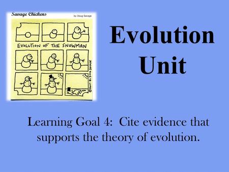 Evolution Unit Learning Goal 4: Cite evidence that supports the theory of evolution.
