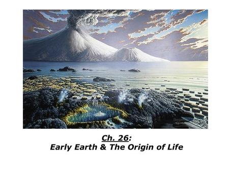 Ch. 26: Early Earth & The Origin of Life. 1.Prokaryotes dominated life on earth from 3.5-2.0 BYA. During this time, two evolutionary branches diverged: