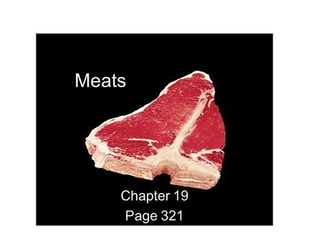 Meats Chapter 19 Page 321. What is Meat? The edible portions of mammals. These mammals contain muscle, fat, bone, connective tissue, and water. Meat provides.